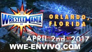 Ver WWE Wrestlemania 33 En Vivo En Español